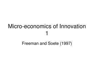 Micro-economics of Innovation 1