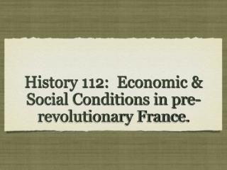 History 112:  Economic  Social Conditions in pre-revolutionary France.