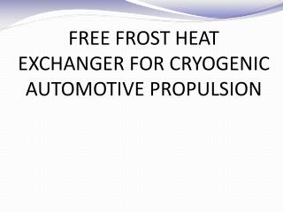 FREE FROST HEAT EXCHANGER FOR CRYOGENIC AUTOMOTIVE PROPULSION