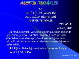T.C. MİLLÎ EĞİTİM BAKANLIĞI ACİL SAĞLIK HİZMETLERİ ASEPTİK TEKNİKLER 723H00121 Ankara, 2011