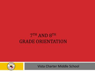 7 th  and 8 th Grade Orientation