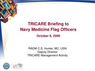 TRICARE Briefing to  Navy Medicine Flag Officers October 6, 2009