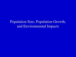 Population Size, Population Growth, and Environmental Impacts