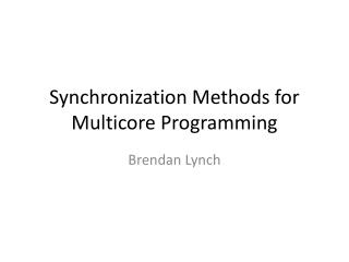 Synchronization Methods for  Multicore  Programming