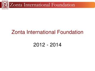Zonta International Foundation 2012 - 2014