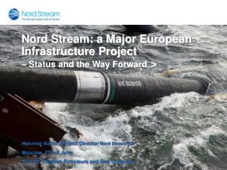 Nord Stream: a Major European Infrastructure Project  – Status and the Way Forward >