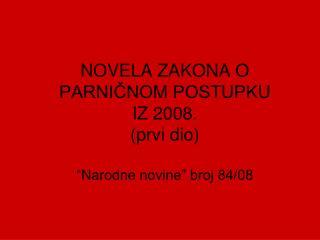 """NOVELA ZAKONA O PARNIČNOM POSTUPKU  IZ 2008. (prvi dio) """"Narodne novine"""" broj 84/08"""