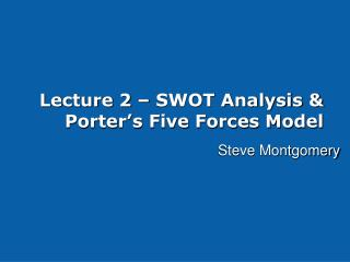 Lecture 2 – SWOT Analysis & Porter's Five Forces Model