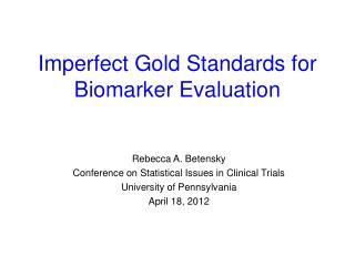 Imperfect Gold Standards for Biomarker Evaluation