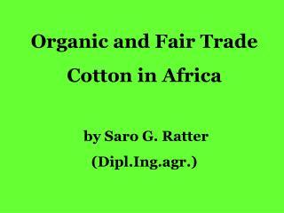 Organic and Fair Trade Cotton in Africa    by Saro G. Ratter Dipl.Ing.agr.