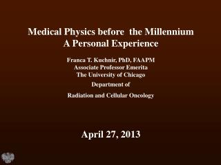 Medical Physics before  the Millennium A Personal Experience Franca T. Kuchnir, PhD, FAAPM