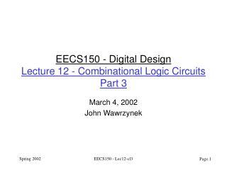 EECS150 - Digital Design Lecture 12 - Combinational Logic Circuits Part 3