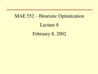 MAE 552 – Heuristic Optimization Lecture 8 February 8, 2002