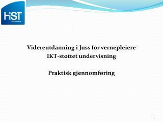 Videreutdanning i Juss for vernepleiere IKT-st�ttet undervisning Praktisk gjennomf�ring