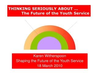 THINKING SERIOUSLY ABOUT …                      The Future of the Youth Service