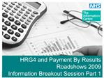 HRG4 and Payment By Results Roadshows 2009 Information Breakout Session Part 1