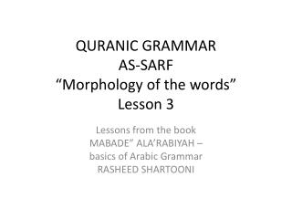 QURANIC GRAMMAR  AS-SARF �Morphology of the words� Lesson 3