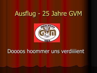 Ausflug - 25 Jahre GVM