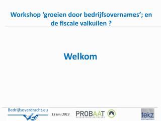 Workshop 'groeien door bedrijfsovernames'; en de fiscale valkuilen ?