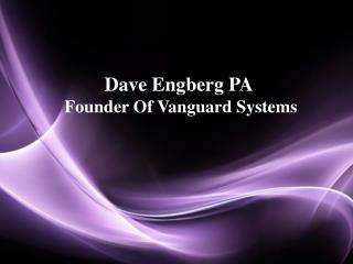 Dave Engberg PA Is The Founder Of Vanguard Systems