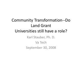 Community Transformation--Do Land Grant  Universities still have a role?