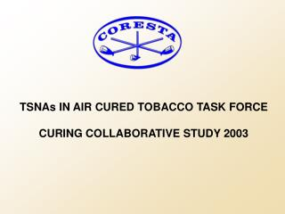 TSNAs IN AIR CURED TOBACCO TASK FORCE CURING COLLABORATIVE STUDY 2003
