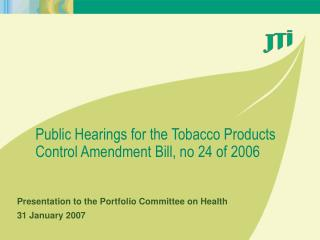 Public Hearings for the Tobacco Products Control Amendment Bill, no 24 of 2006