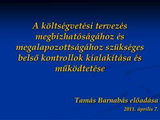 Tamás  Barnabás  előadása 2011.  á prilis 7.
