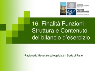 16. Finalit  Funzioni Struttura e Contenuto del bilancio d esercizio