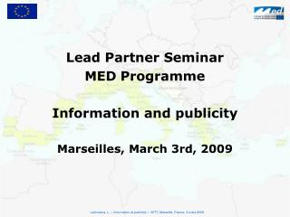 Lead Partner Seminar  MED Programme  Information and publicity Marseilles, March 3rd, 2009