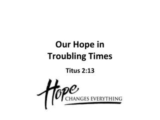 Our Hope in  Troubling Times