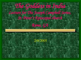 The Goddess in India Lecture for The Joseph Campbell Series, St. Peter's Episcopal church Rome, GA