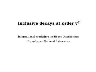 Inclusive decays at order v 7 International Workshop on Heavy Quarkonium