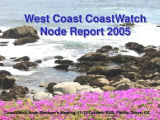 West Coast CoastWatch Node Report 2005