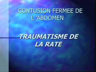 CONTUSION FERMEE DE L  ABDOMEN