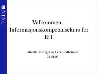 Velkommen   Informasjonskompetansekurs for EiT