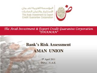 The Arab Investment  Export Credit Guarantee Corporation  DHAMAN