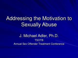 Addressing the Motivation to Sexually Abuse