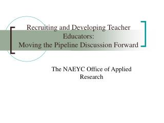 Recruiting and Developing Teacher Educators:   Moving the Pipeline Discussion Forward