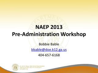 NAEP 2013 Pre-Administration Workshop