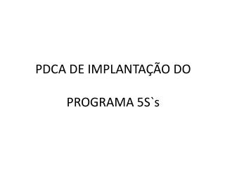PDCA DE IMPLANTA  O DO   PROGRAMA 5Ss
