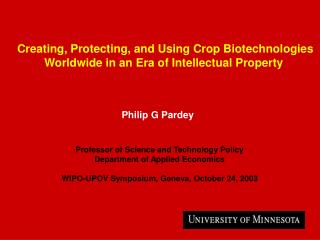 Creating, Protecting, and Using Crop Biotechnologies  Worldwide in an Era of Intellectual Property