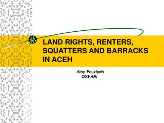 LAND RIGHTS, RENTERS, SQUATTERS AND BARRACKS IN ACEH