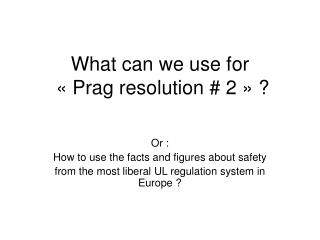 What can we use for  « Prag resolution # 2 » ?