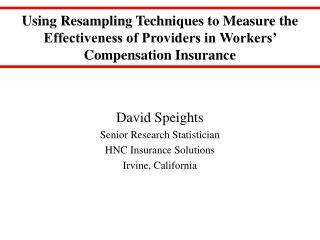 David Speights Senior Research Statistician  HNC Insurance Solutions  Irvine, California