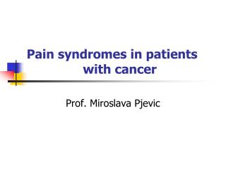 Pain syndromes in patients 			   with cancer