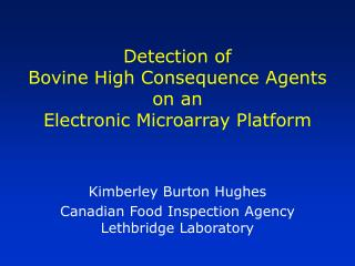 Detection of  Bovine High Consequence Agents on an  Electronic Microarray Platform