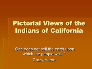 Pictorial Views of the Indians of California