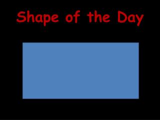 Shape of the Day