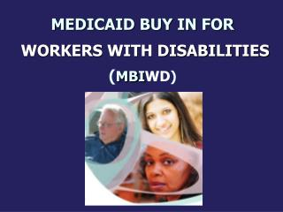 MEDICAID BUY IN FOR WORKERS WITH DISABILITIES ( MBI WD )